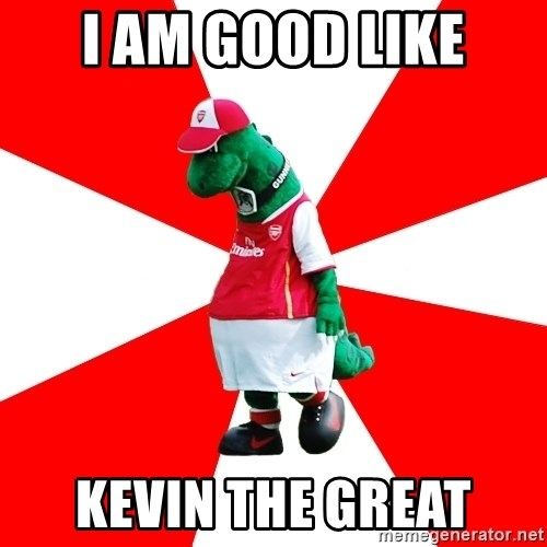 Arsenal Dinosaur - I am good like Kevin the great