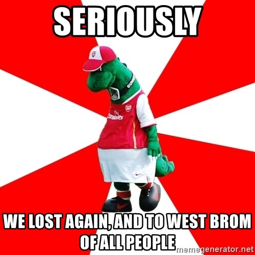 Arsenal Dinosaur - SERIOUSLY WE LOST AGAIN, AND TO WEST BROM OF ALL PEOPLE