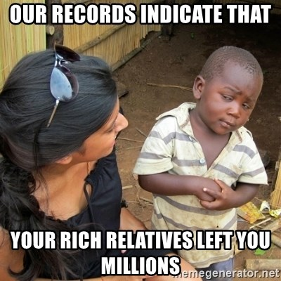 skeptical black kid - our records indicate THAT your rich RELATIVES left you millions
