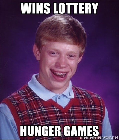 Bad Luck Brian - wins lottery hunger games