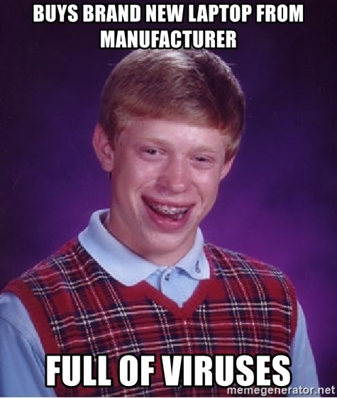 Bad Luck Brian - buys brand new laptop from manufacturer full of viruses