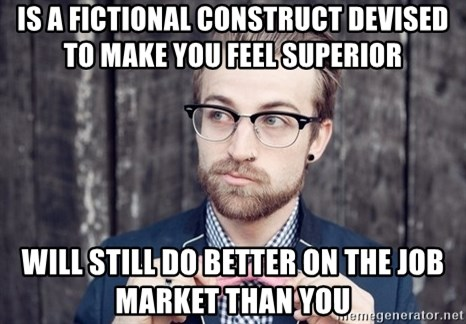 Scumbag Analytic Philosopher - Is a fictional construct devised to make you feel superior will still do better on the job market than you
