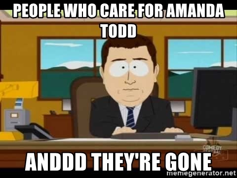 Aand Its Gone - People who care for amanda todd ANDDD THEY'RE GONE