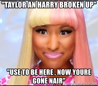 """NICKI MINAJ - """"Taylor an Harry Broken Up"""" """"Use To Be Here , Now Youre Gone Nair"""""""