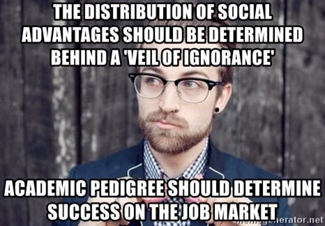 Scumbag Analytic Philosopher - the distribution of social advantages should be determined behind a 'veil of ignorance' academic pedigree should determine success on the job market