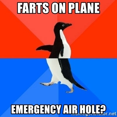 Socially Awesome Awkward Penguin - farts on plane emergency air hole?