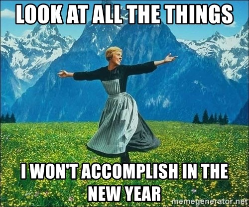 Look at all the things - look at all the things i won't accomplish in the new year