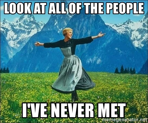 Look at all the things - look at all of the people i've never met