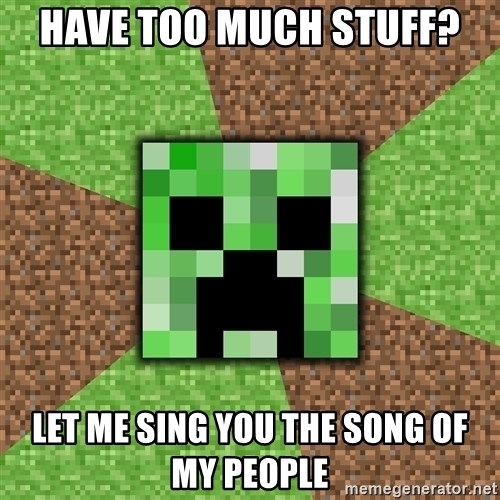 Minecraft Creeper - have too much stuff? let me sing you the song of my people