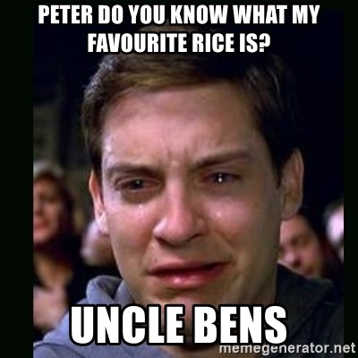 crying peter parker - PETER DO YOU KNOW WHAT MY FAVOURITE RICE IS? UNCLE BENS