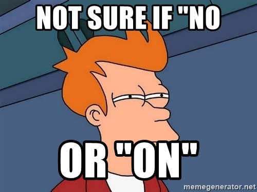 "Futurama Fry - not sure if ""no or ""on"""