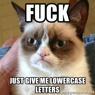 Grumpy Cat  - fuck just give me lowercase letters