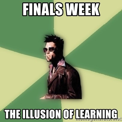 Tyler Durden - Finals week the illusion of learning