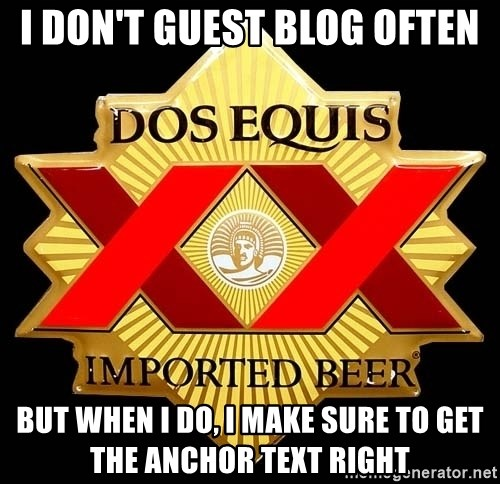 Dos Equis - I doN'T GUEST BLOG OFTEN but when i do, i make sure to get the anchor text right