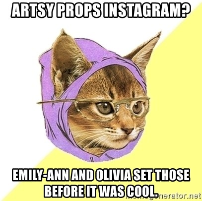 Hipster Kitty - Artsy Props instagram? Emily-Ann and Olivia set those before it was cool.