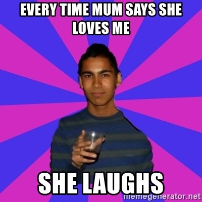 Bimborracho - EVERY TIME MUM SAYS SHE LOVES ME SHE LAUGHS