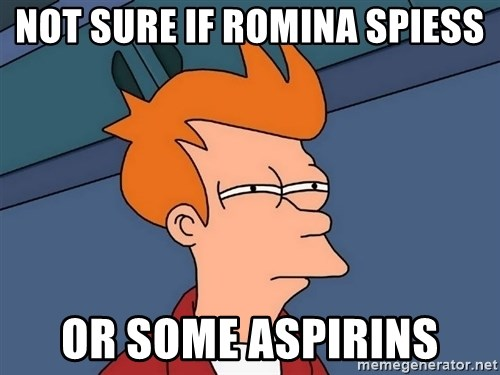 Futurama Fry - not sure if romina spiess or some aspirins