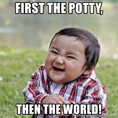 evil plan kid - First the potty, THEN THE WORLD!