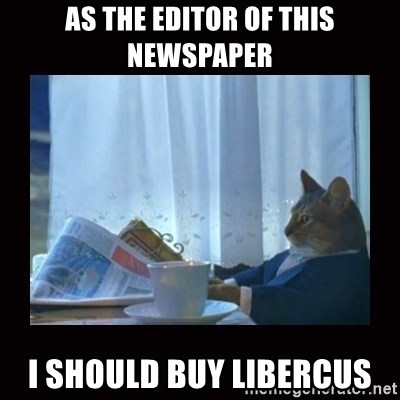 i should buy a boat cat - As the editor of this newspaper I should buy libercus