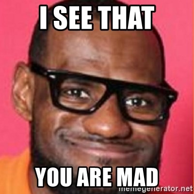 LelBron James - i see that you are mad