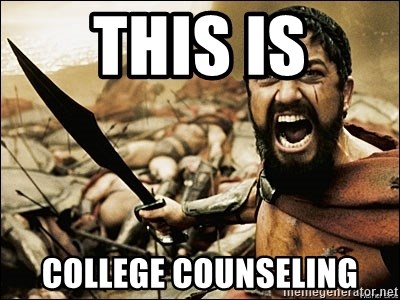 This Is Sparta Meme - this is college counseling