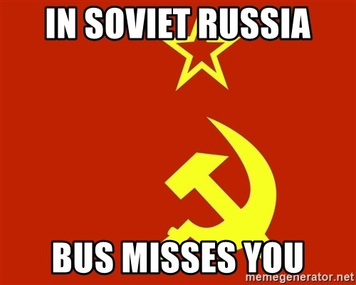 In Soviet Russia - In soviet russia bus misses you