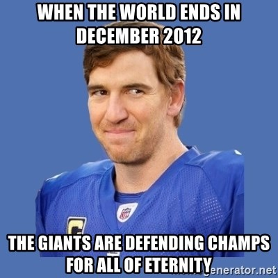 Eli troll manning - when the world ends in december 2012 the giants are defending champs for all of eternity