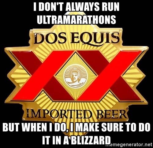 Dos Equis - I DON'T ALWAYS RUN ULTRAMARATHONS BUT WHEN I DO, i make sure to do it in a blizzard