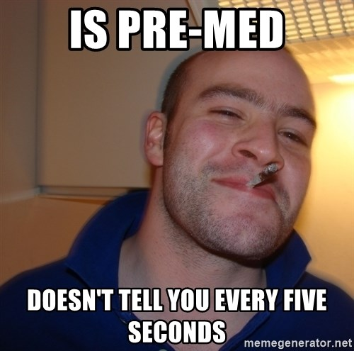 Good Guy Greg - Is Pre-Med doesn't tell you every five seconds