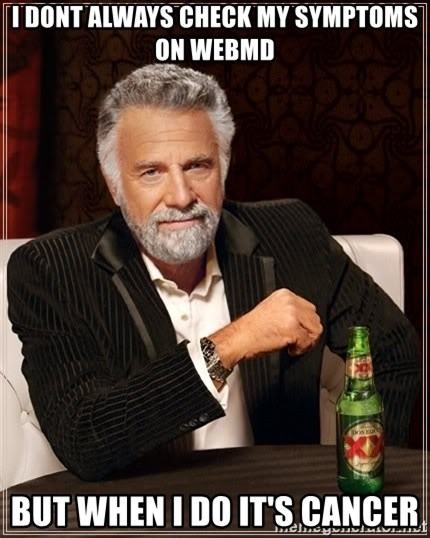 The Most Interesting Man In The World - I dont always check my symptoms on webmd but when I do it's cancer