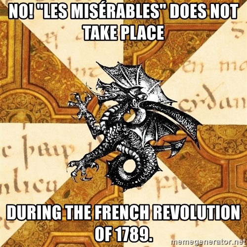 "History Major Heraldic Beast - No! ""LES Misérables"" does not take place during the French Revolution of 1789."