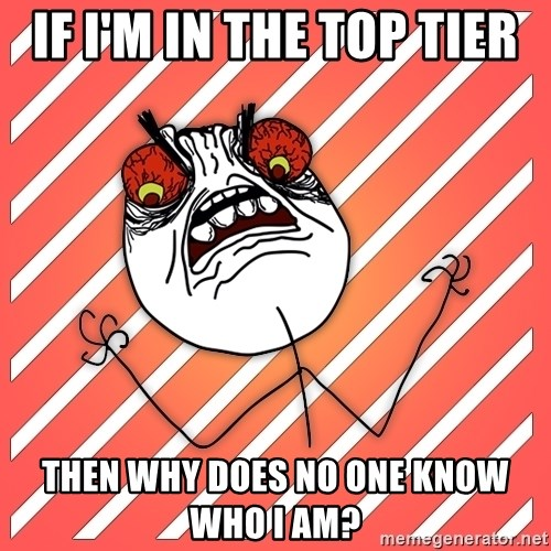 iHate - If i'm in the top tier THEN WHY DOES NO ONE KNOW WHO I AM?