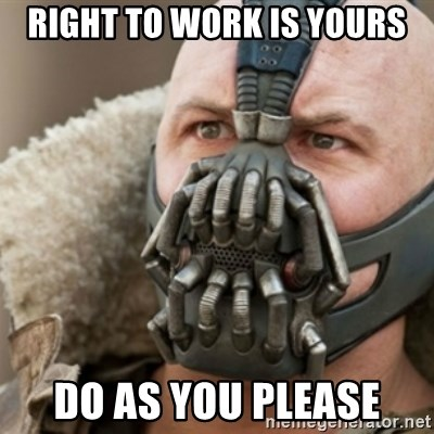Bane - right to work is yours do as you please