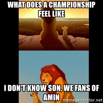 Lion King Shadowy Place - what does a championship feel like i don't know son, we fans of amin