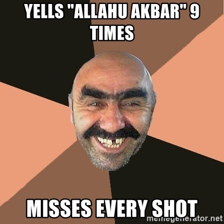 "Provincial Man - yells ""allahu akbar"" 9 times misses every shot"