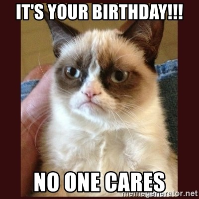 Tard the Grumpy Cat - It's your birthday!!! No one cares