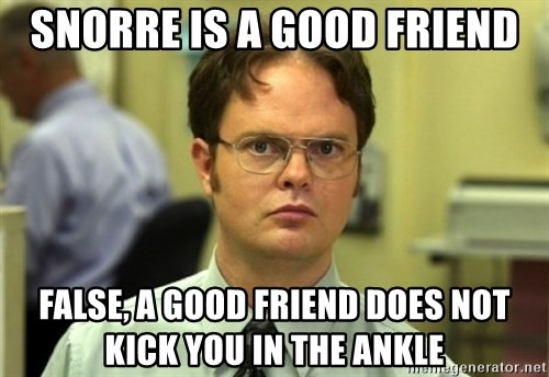 Dwight Meme - snorre is a good friend False, a good friend does not kick you in the ankle