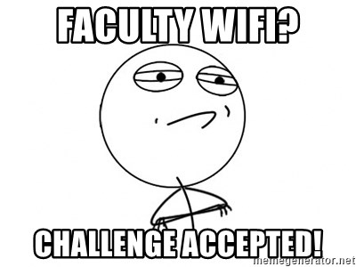 Challenge Accepted HD - Faculty wifi? Challenge Accepted!