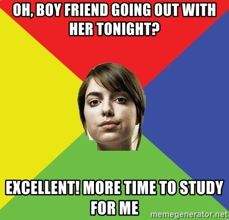 Non Jealous Girl - OH, BOY FRIEND GOING OUT WITH HER TONIGHT? EXCELLENT! MORE TIME TO STUDY FOR ME