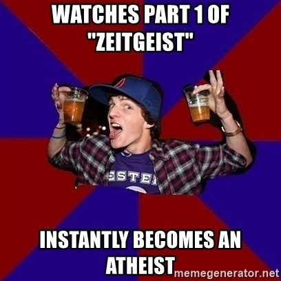 """Sunny Student - watches part 1 of """"zeitgeist"""" instantly becomes an atheist"""