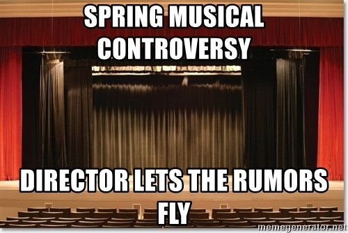Theatre Madness - Spring musical controversy director lets the rumors fly