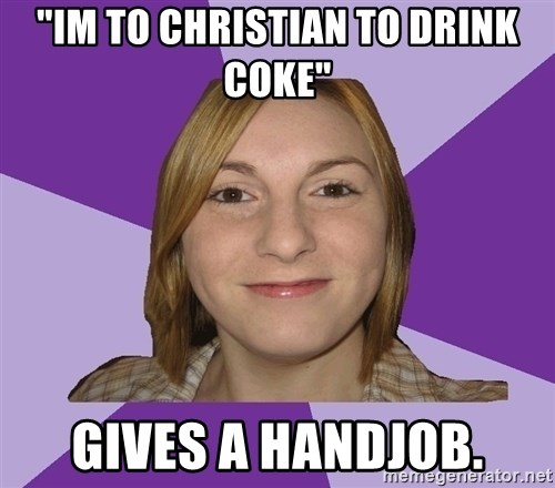 "Generic Fugly Homely Girl - ""Im to christian to Drink coke"" Gives a handjob."