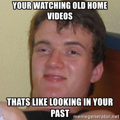 Stoner Stanley - Your watching old home videos thats like looking in your past