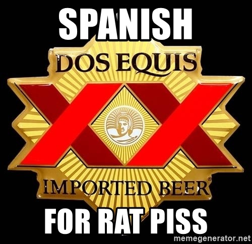 Dos Equis - spanish for rat piss