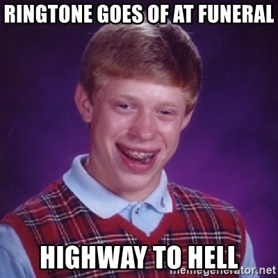 Bad Luck Brian - RINGTONE GOES OF AT FUNERAL HIGHWAY TO HELL