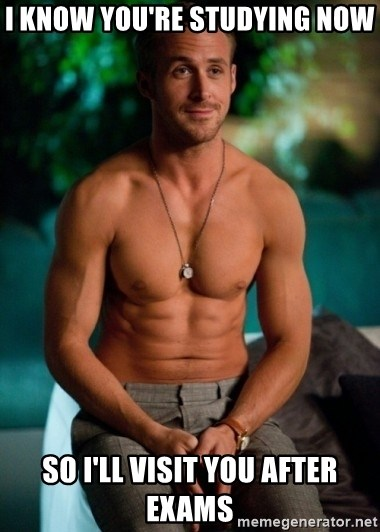 Shirtless Ryan Gosling - I know you're studying now So I'll visit you after exams