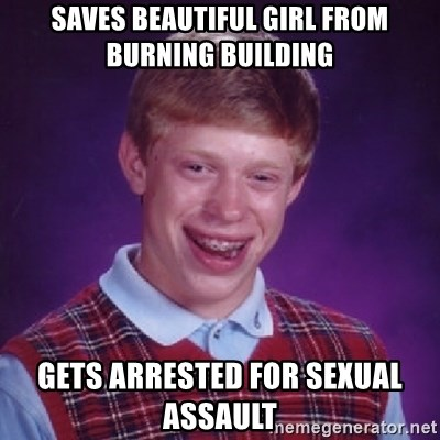 Bad Luck Brian - Saves beautiful girl from burning building gets arrested for sexual assault