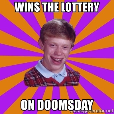 Unlucky Brian Strikes Again - wins the lottery on doomsday