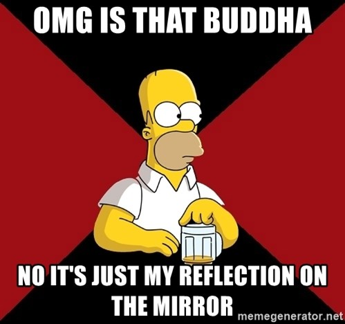 Homer Jay Simpson - OMG IS THAT BUDDHA  NO IT'S JUST MY REFLECTION ON THE MIRROR
