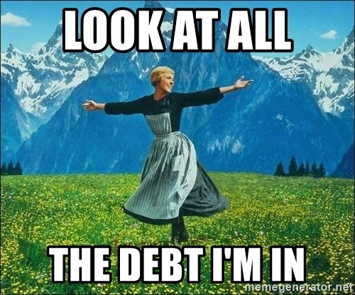 Look at all the things - LOOK AT ALL  the DEBT I'M IN